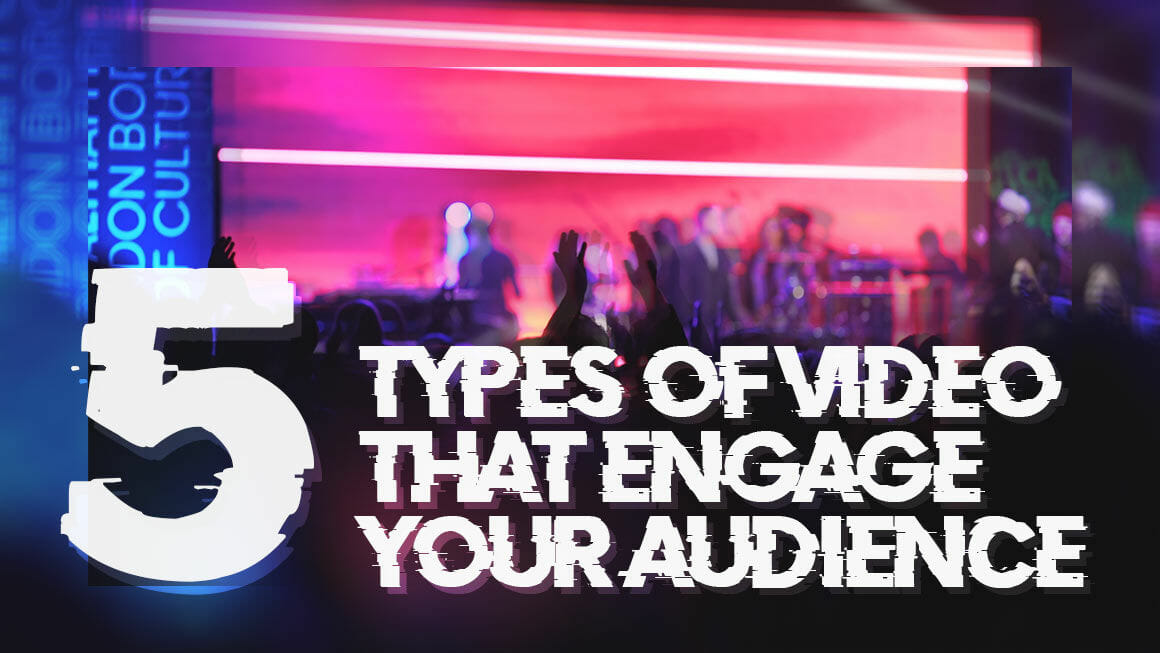 5 types of video that engage your audience