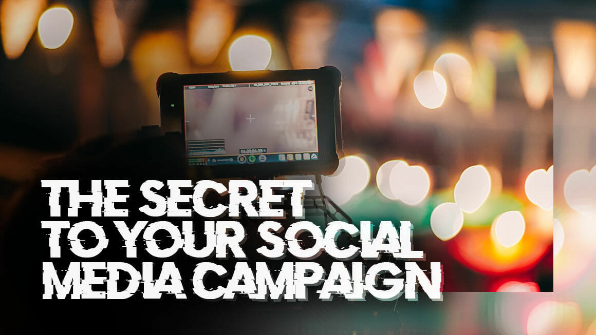 the secret to your social media campaign