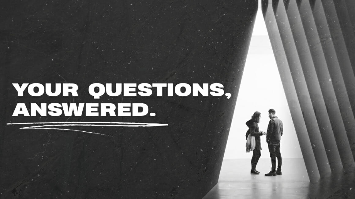 Your Questions, Answered.